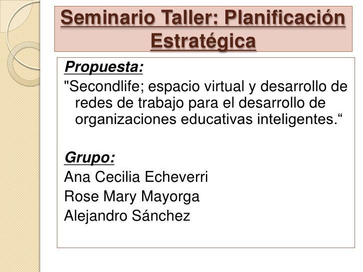"""Seminario Taller: Planificación Estratégica<br />Propuesta:<br />""""Secondlife; espacio virtual y desarrollo de redes d..."""