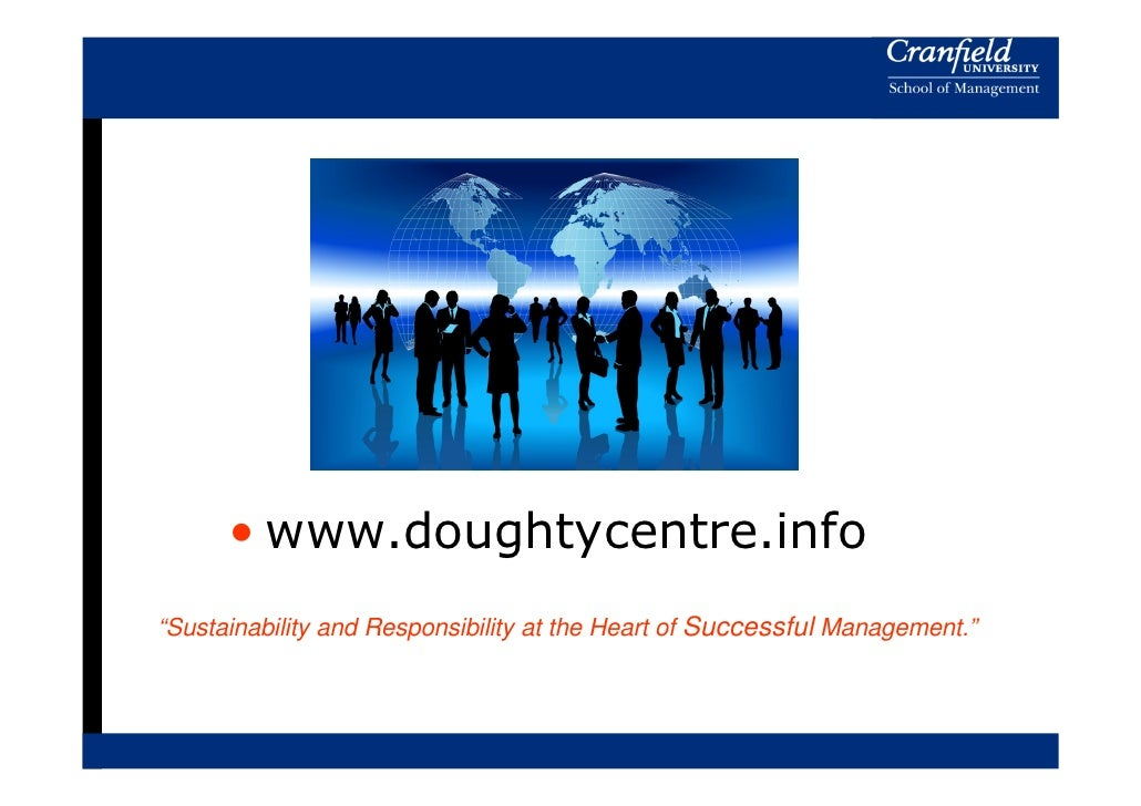 """• www.doughtycentre.info""""Sustainability and Responsibility at the Heart of Successful Management."""""""