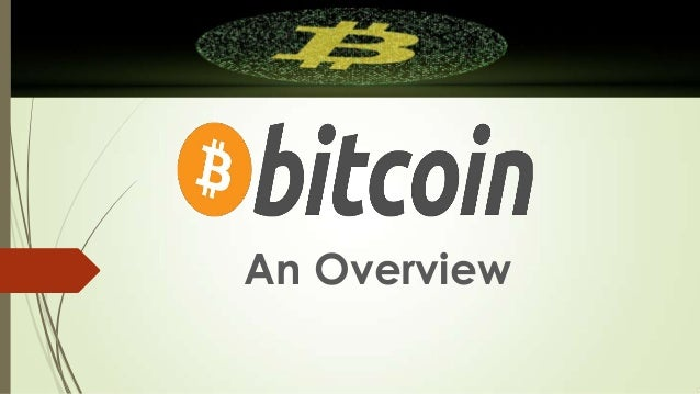 An Overview  on Bitcoin