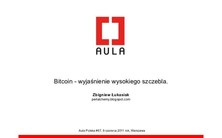 Bitcoin - wyja!nienie wysokiego szczebla.                 Zbigniew !ukasiak                perlalchemy.blogspot.com       ...