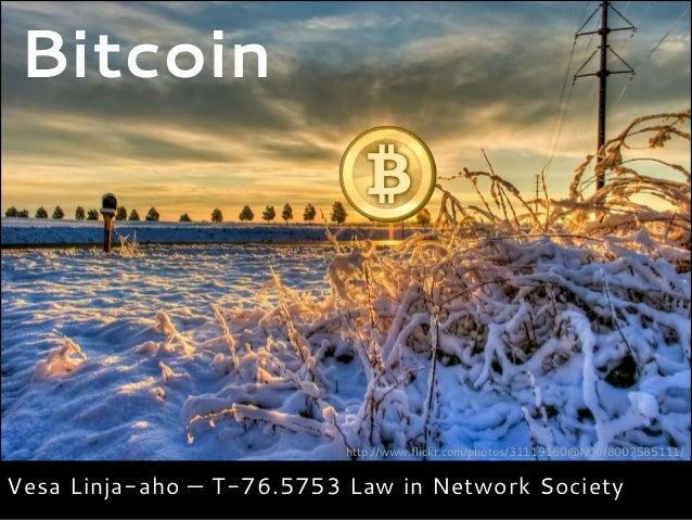 Bitcoin                          http://www.flickr.com/photos/31119160@N06/8007585111/Vesa Linja-aho — T-76.5753 Law in Ne...