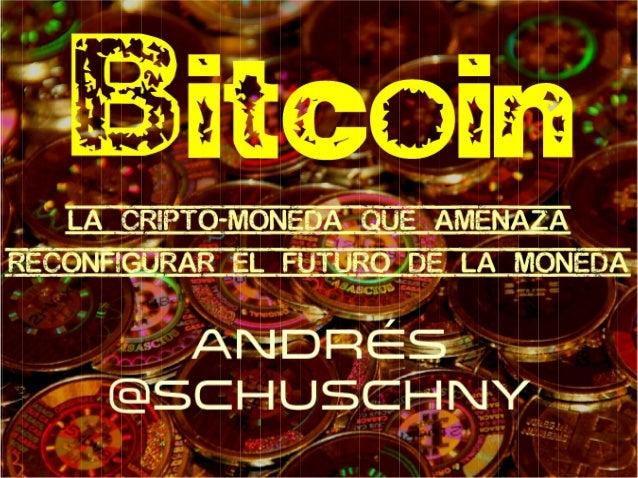 Bitcoin: la cripto-moneda que amenaza reconfigurar el sistema monetario