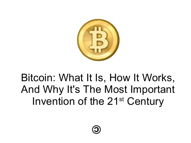 Bitcoin: What It Is, How It Works,And Why Its The Most ImportantInvention of the 21stCentury