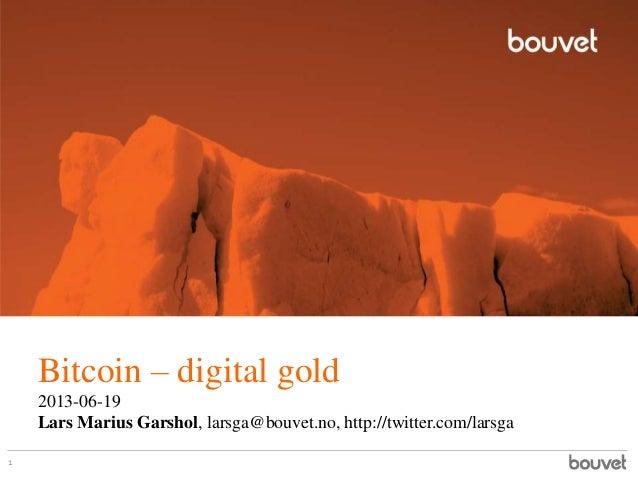 Bitcoin – digital gold2013-06-19Lars Marius Garshol, larsga@bouvet.no, http://twitter.com/larsga1