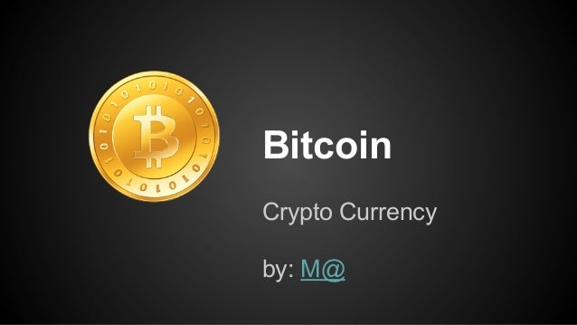 Bitcoin Crypto Currency by: M@
