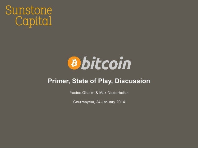 Sunstone Capital, Avalanche 2014 - Bitcoin: Primer, State of Play, Discussion