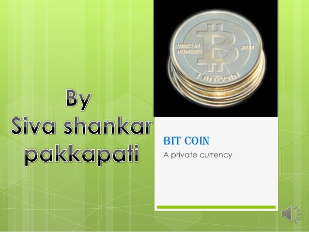 BIT COIN A private currency