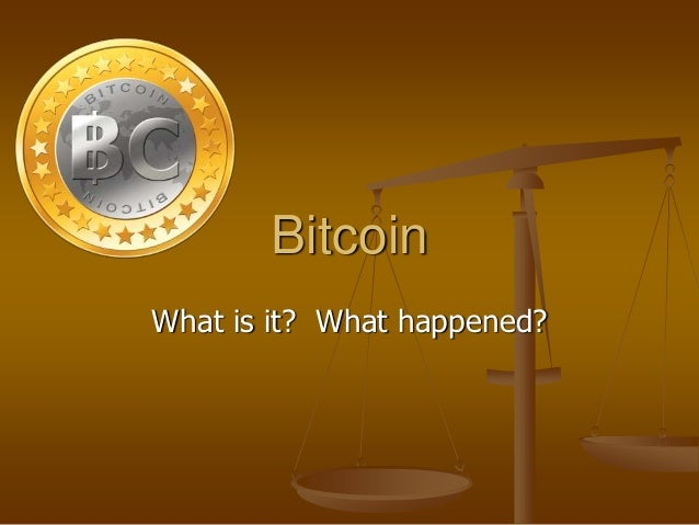 Bitcoin What is it? What happened?