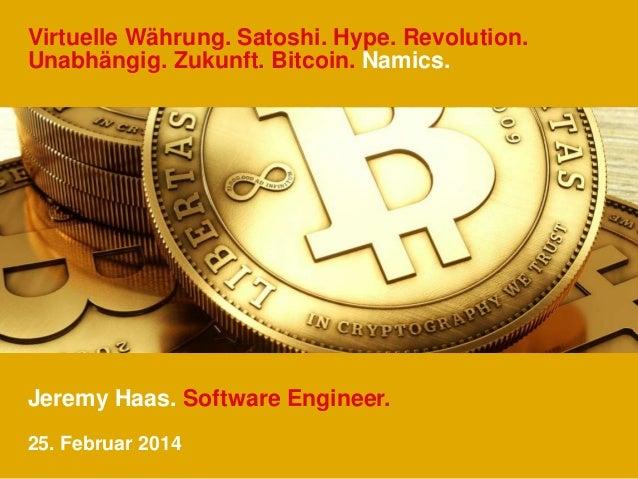 Virtuelle Währung. Satoshi. Hype. Revolution.  Unabhängig. Zukunft. Bitcoin. Namics.  Jeremy Haas. Software Engineer.  25....