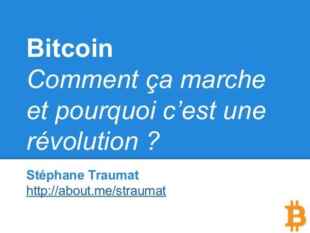 Bitcoin Comment ça marche et pourquoi c'est une révolution ? Stéphane Traumat http://about.me/straumat