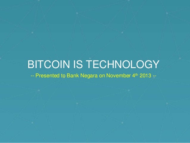 Bitcoin is Technology - Presented to Bank Negara