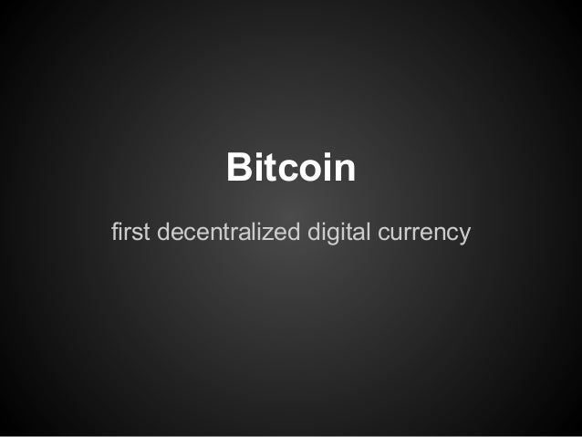 Bitcoin first decentralized digital currency