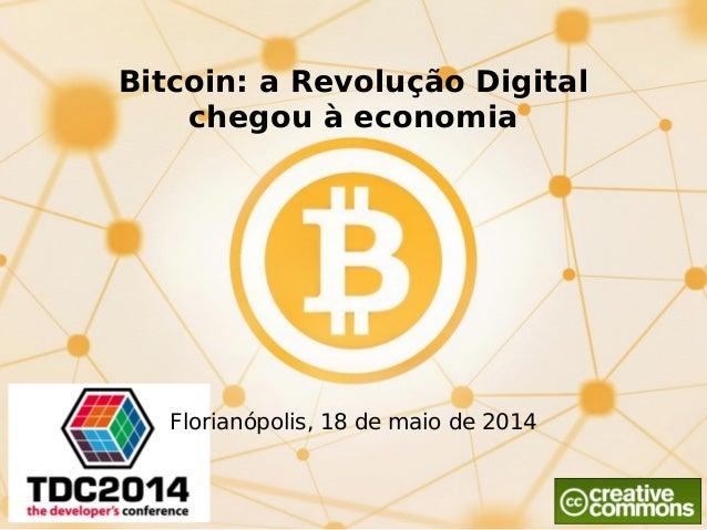 Bitcoin: a Revolução Digital chegou à economia Florianópolis, 18 de maio de 2014