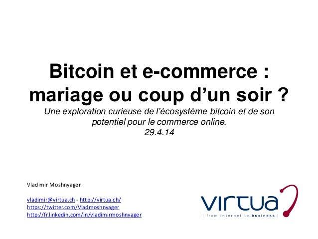 Bitcoin et e-commerce : mariage ou coup d'un soir ? Une exploration curieuse de l'écosystème bitcoin et de son potentiel p...