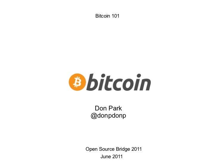 Bitcoin 101 Open Source Bridge 2011 June 2011 Don Park @donpdonp