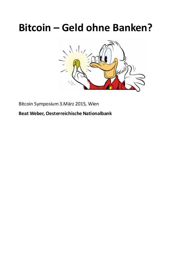 Bitcoin – Geld ohne Banken? Bitcoin Symposium 3.März 2015, Wien Beat Weber, Oesterreichische Nationalbank