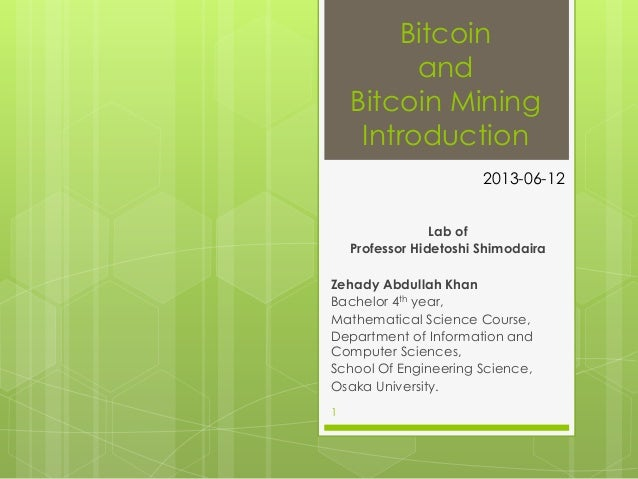BitcoinandBitcoin MiningIntroductionLab ofProfessor Hidetoshi ShimodairaZehady Abdullah KhanBachelor 4th year,Mathematical...