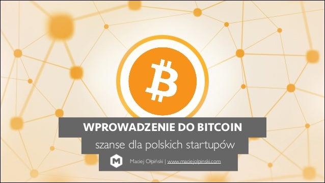 WPROWADZENIE DO BITCOIN szanse dla polskich startupów Maciej Ołpiński | www.maciejolpinski.com