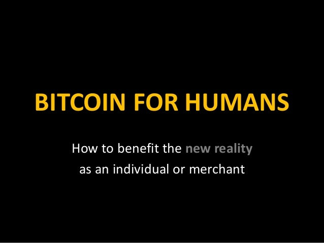 Bitcoin for Humans - How to benefit the new reality as an individual or merchant