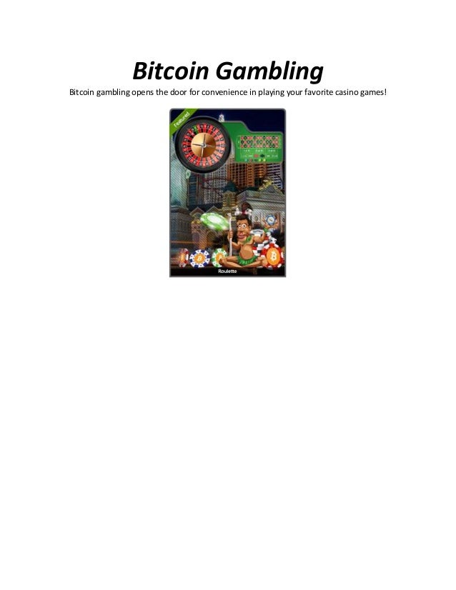 Bitcoin Gambling Bitcoin gambling opens the door for convenience in playing your favorite casino games!