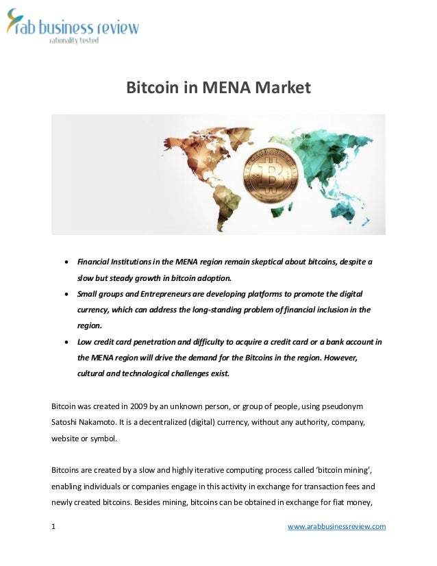 1 www.arabbusinessreview.com Bitcoin in MENA Market  Financial Institutions in the MENA region remain skeptical about bit...
