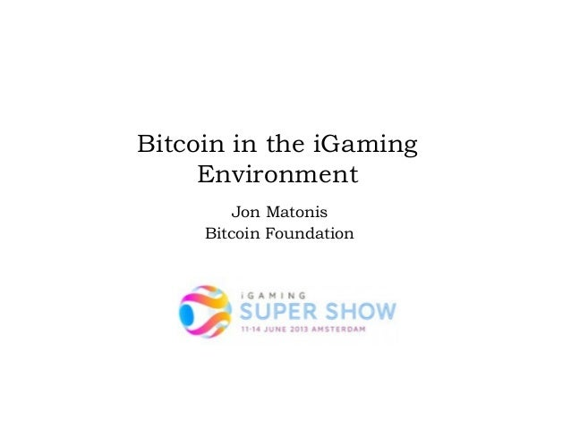 Bitcoin in the iGamingEnvironmentJon MatonisBitcoin Foundation
