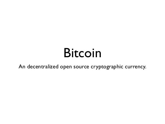 BitcoinAn decentralized open source cryptographic currency.