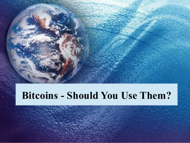 Bitcoins - Should You Use Them?
