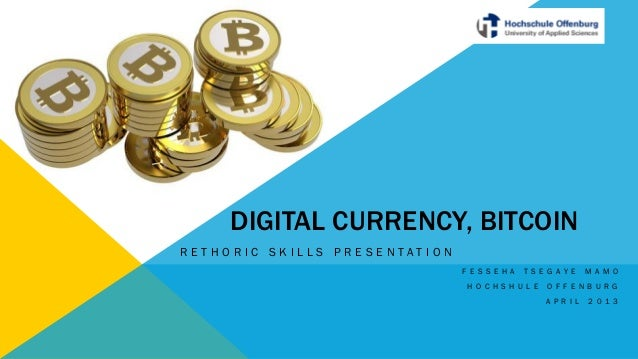 DIGITAL CURRENCY, BITCOINR E T H O R I C S K I L L S P R E S E N T A T I O NF E S S E H A T S E G A Y E M A M OH O C H S H...