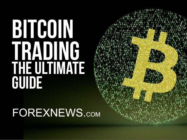 Bitcoin Trading: The Ultimate Guide