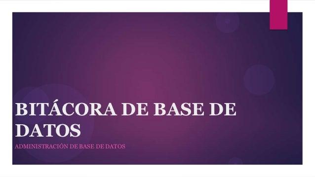 BITÁCORA DE BASE DEDATOSADMINISTRACIÓN DE BASE DE DATOS
