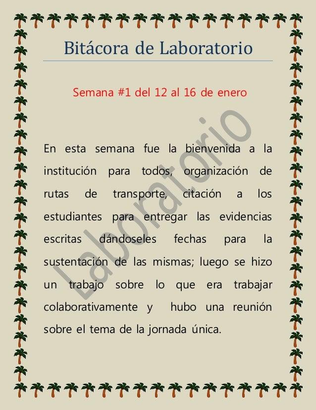 Bitácorá de Láborátorio Semana #1 del 12 al 16 de enero En esta semana fue la bienvenida a la institución para todos, orga...