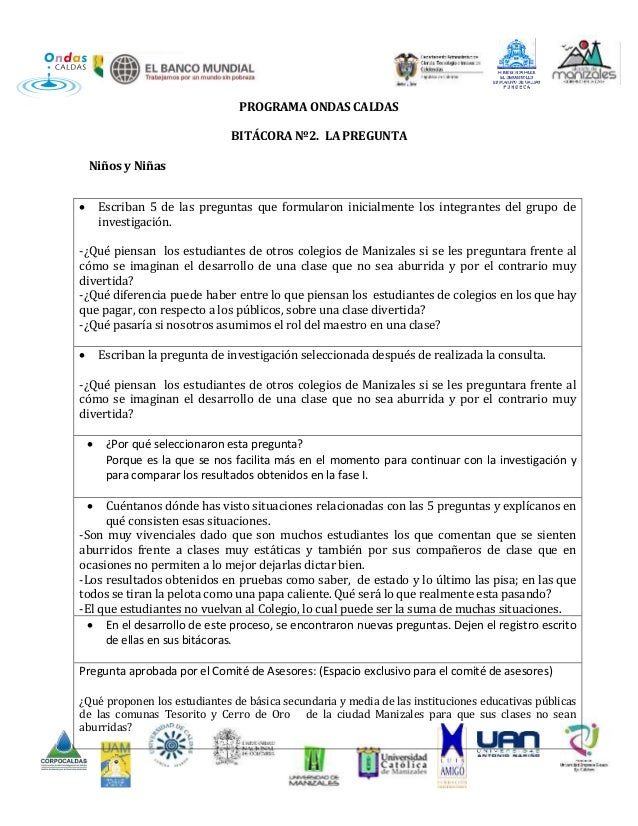 PROGRAMA ONDAS CALDAS BITÁCORA Nº2. LA PREGUNTA Niños y Niñas  Escriban 5 de las preguntas que formularon inicialmente lo...
