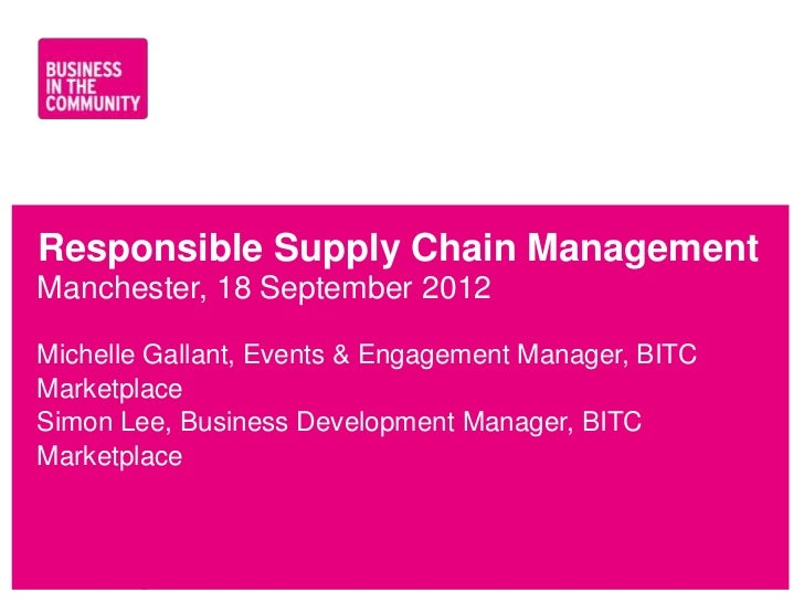Responsible Supply Chain ManagementManchester, 18 September 2012Michelle Gallant, Events & Engagement Manager, BITCMarketp...