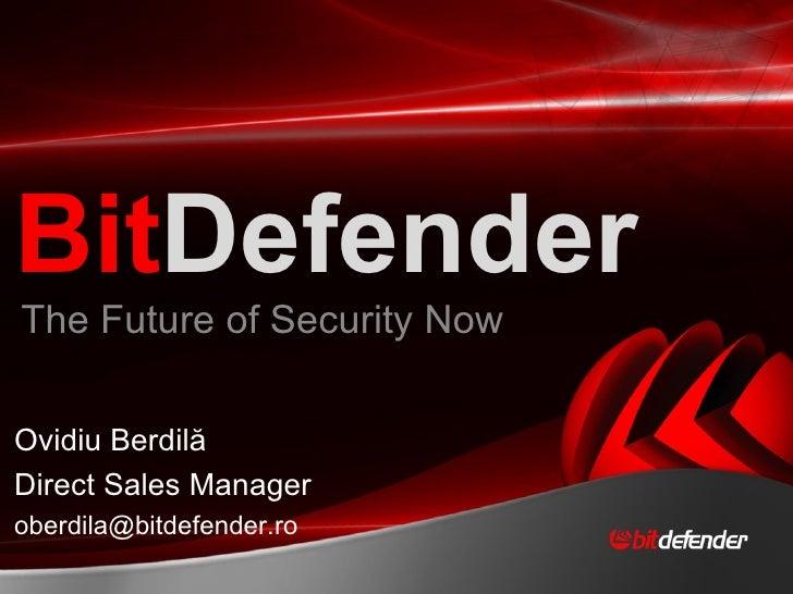 The Future of Security Now Bit Defender Ovidiu Berdil ă   Direct Sales Manager [email_address]