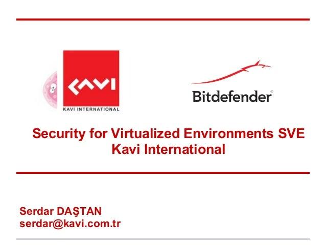 Security for Virtualized Environments SVE               Kavi InternationalSerdar DAŞTANserdar@kavi.com.tr