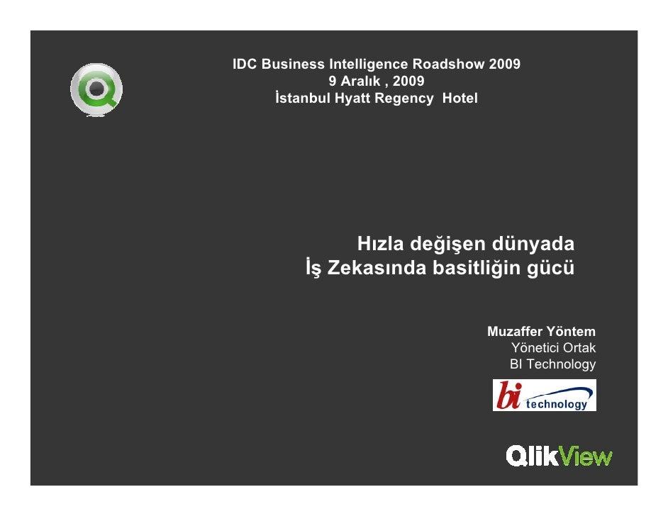 IDC Business Intelligence Roadshow 2009              9 Aralık , 2009      İstanbul Hyatt Regency Hotel                   H...