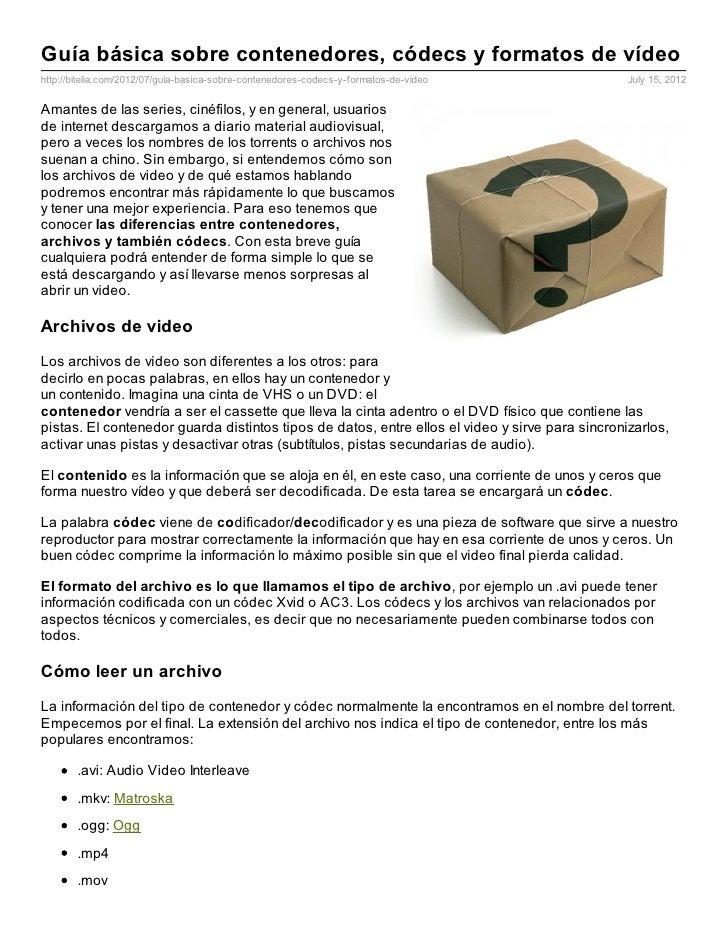 Guía básica sobre contenedores, códecs y formatos de vídeohttp://bitelia.com/2012/07/guia-basica-sobre-contenedores-codecs...