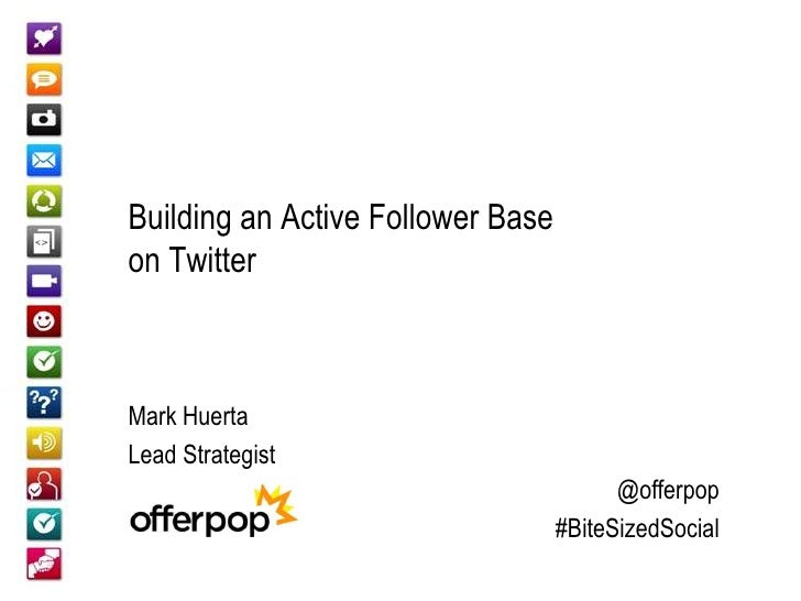 Bite-sized Social:Growing an Active Twitter Follower Base