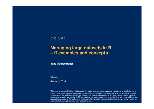 DISCLOSED  Managing large datasets in R – ff examples and concepts Jens Oehlschlägel  Vienna January 2010  This report con...