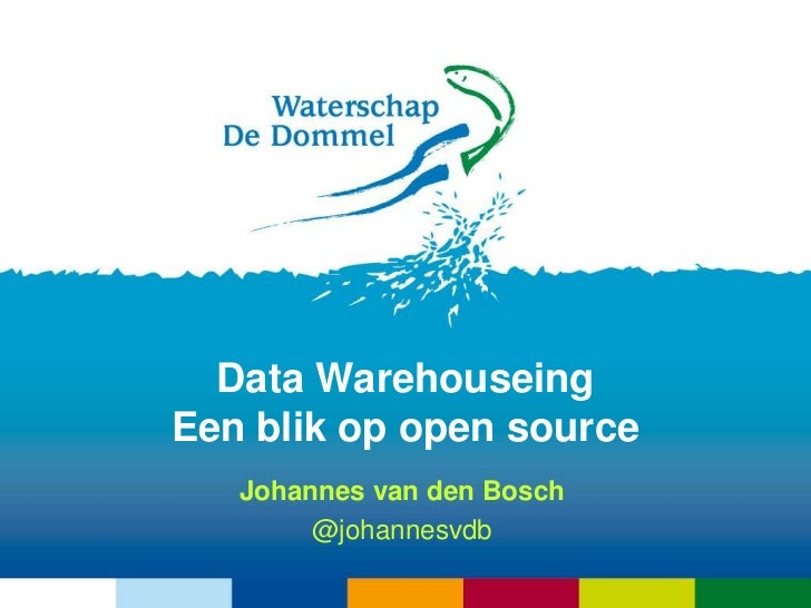 Data WarehouseingEen blik op open source   Johannes van den Bosch        @johannesvdb