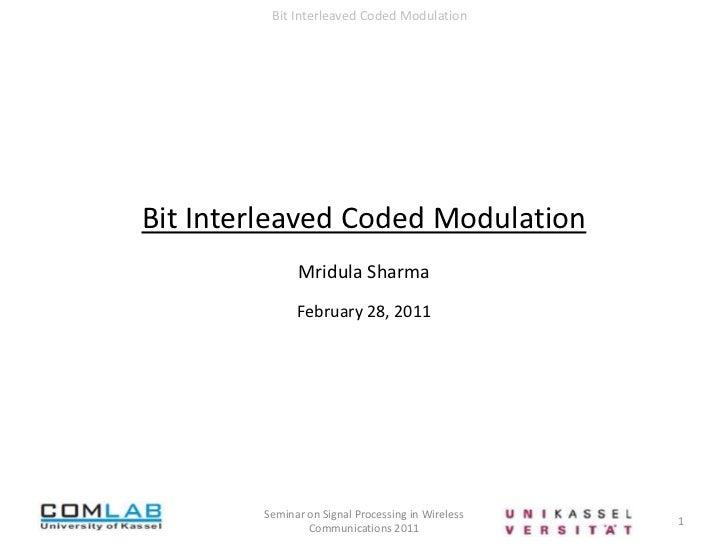 Bit Interleaved Coded Modulation<br />1<br />Seminar on Signal Processing in Wireless Communications 2011<br />Bit Interle...