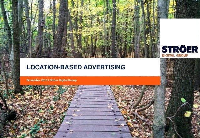 LOCATION-BASED ADVERTISING November 2013 I Ströer Digital Group
