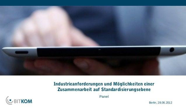Industrieanforderungen und Möglichkeiten einer  Zusammenarbeit auf Standardisierungsebene                    Panel        ...