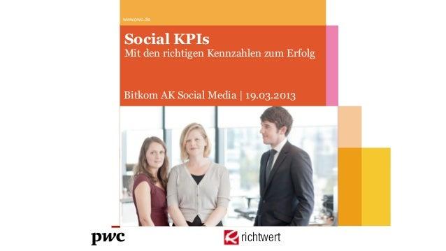 www.pwc.deSocial KPIsMit den richtigen Kennzahlen zum ErfolgBitkom AK Social Media |19.03.2013                       rich...