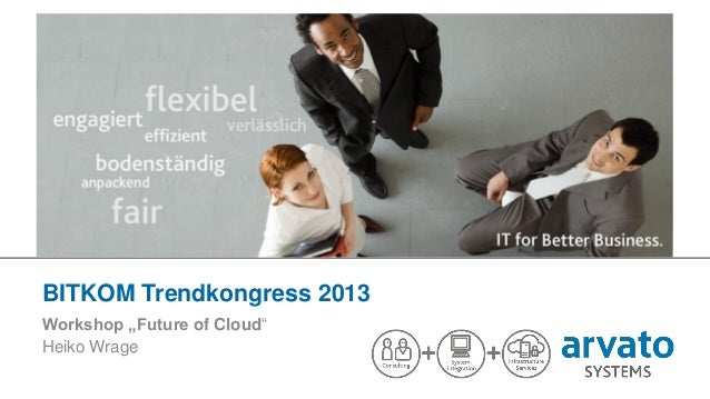 "BITKOM Trendkongress 2013 Workshop ""Future of Cloud"" Heiko Wrage 1   BITKOM Trendkongress   WS Future of Cloud   arvato Sy..."