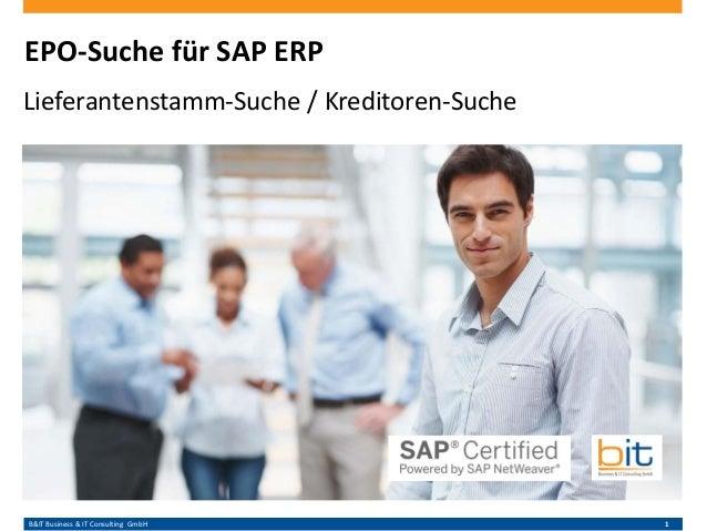 B&IT Business & IT Consulting GmbH 1 EPO-Suche für SAP ERP Lieferantenstamm-Suche / Kreditoren-Suche
