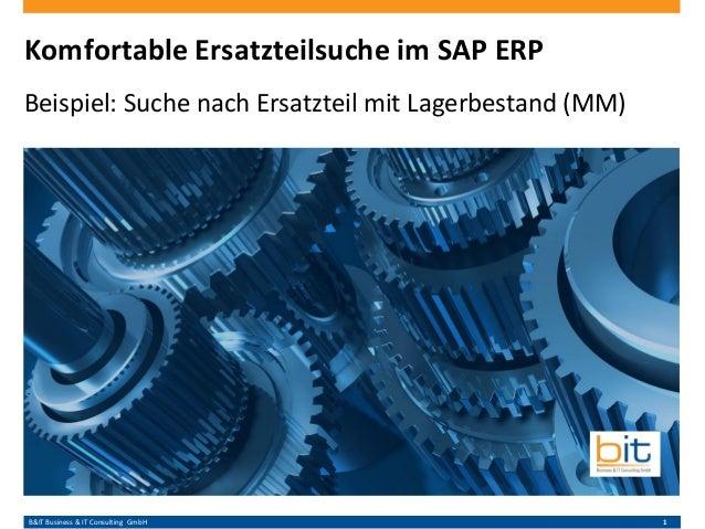 B&IT Business & IT Consulting GmbH 1 Komfortable Ersatzteilsuche im SAP ERP Beispiel: Suche nach Ersatzteil mit Lagerbesta...