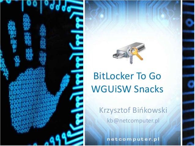 BitLocker To Go WGUiSW Snacks Krzysztof Bińkowski kb@netcomputer.pl