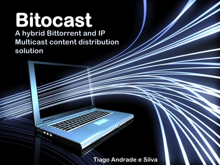 A hybrid Bittorrent and IP Multicast content distribution solution                           Tiago Andrade e Silva